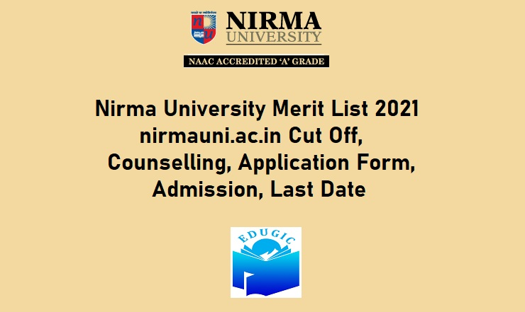 Nirma University Merit List 2021 @nirmauni.ac.in Cut Off, Counselling, Application Form, Admission, Last Date